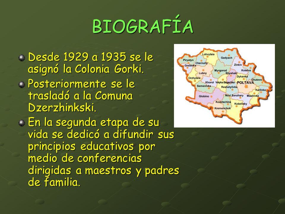 BIOGRAFÍA Desde 1929 a 1935 se le asignó la Colonia Gorki. Posteriormente se le trasladó a la Comuna Dzerzhinkski. En la segunda etapa de su vida se d