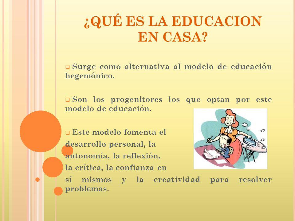 Surge como alternativa al modelo de educación hegemónico. Son los progenitores los que optan por este modelo de educación. Este modelo fomenta el desa