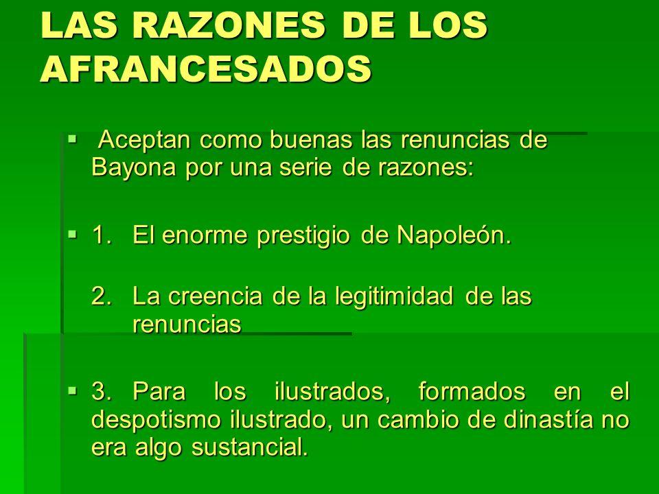LAS RAZONES DE LOS AFRANCESADOS Aceptan como buenas las renuncias de Bayona por una serie de razones: Aceptan como buenas las renuncias de Bayona por