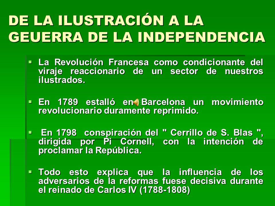 DE LA ILUSTRACIÓN A LA GEUERRA DE LA INDEPENDENCIA La Revolución Francesa como condicionante del viraje reaccionario de un sector de nuestros ilustrad