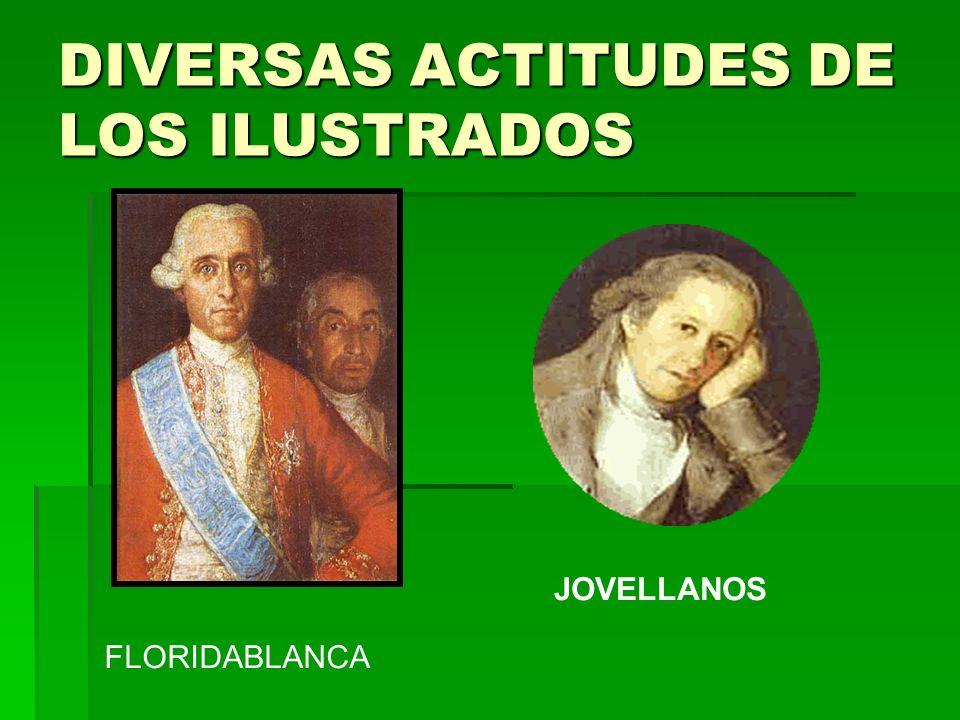 DIVERSAS ACTITUDES DE LOS ILUSTRADOS FLORIDABLANCA JOVELLANOS