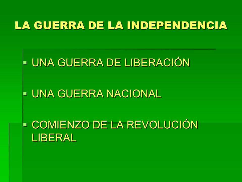 UNA GUERRA DE LIBERACIÓN UNA GUERRA DE LIBERACIÓN UNA GUERRA NACIONAL UNA GUERRA NACIONAL COMIENZO DE LA REVOLUCIÓN LIBERAL COMIENZO DE LA REVOLUCIÓN