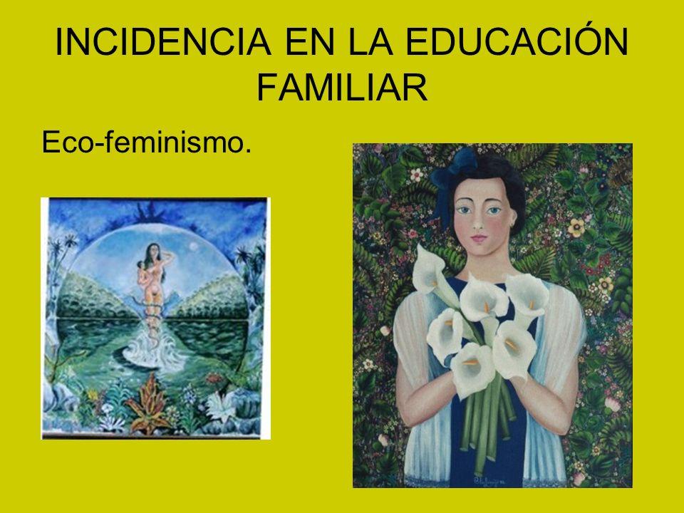 INCIDENCIA EN LA EDUCACIÓN FAMILIAR Eco-feminismo.