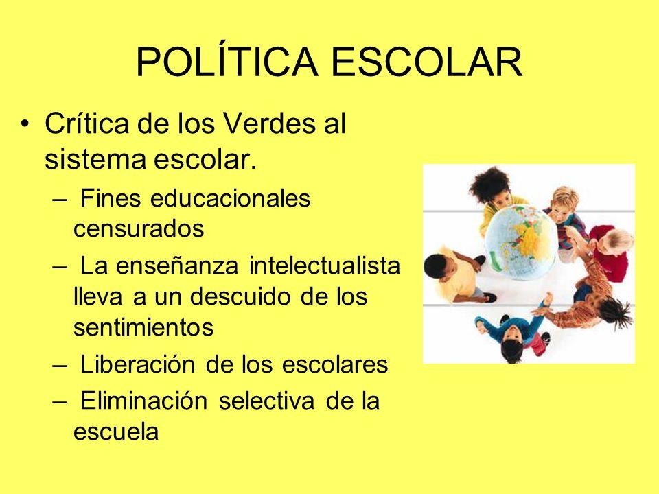 POLÍTICA ESCOLAR Crítica de los Verdes al sistema escolar. – Fines educacionales censurados – La enseñanza intelectualista lleva a un descuido de los