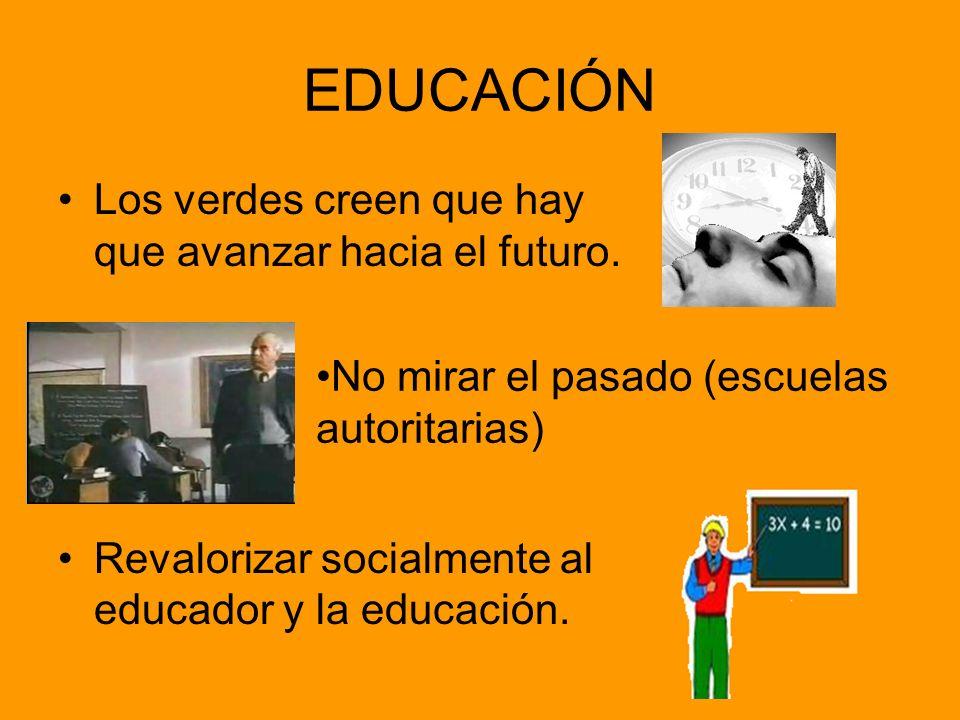 EDUCACIÓN Los verdes creen que hay que avanzar hacia el futuro. Revalorizar socialmente al educador y la educación. No mirar el pasado (escuelas autor