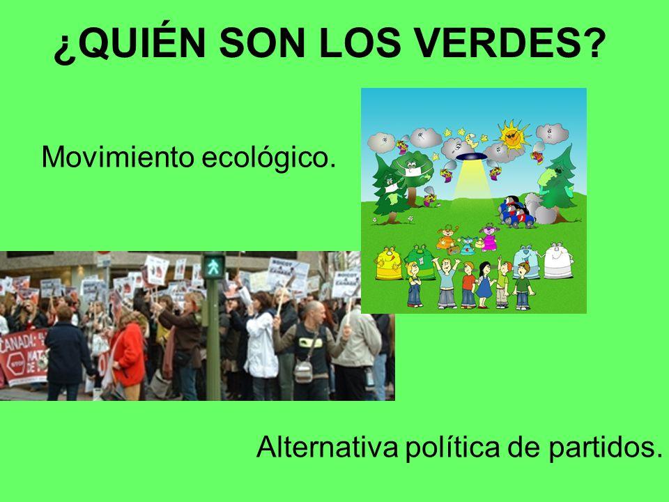 ¿QUIÉN SON LOS VERDES? Movimiento ecológico. Alternativa política de partidos.
