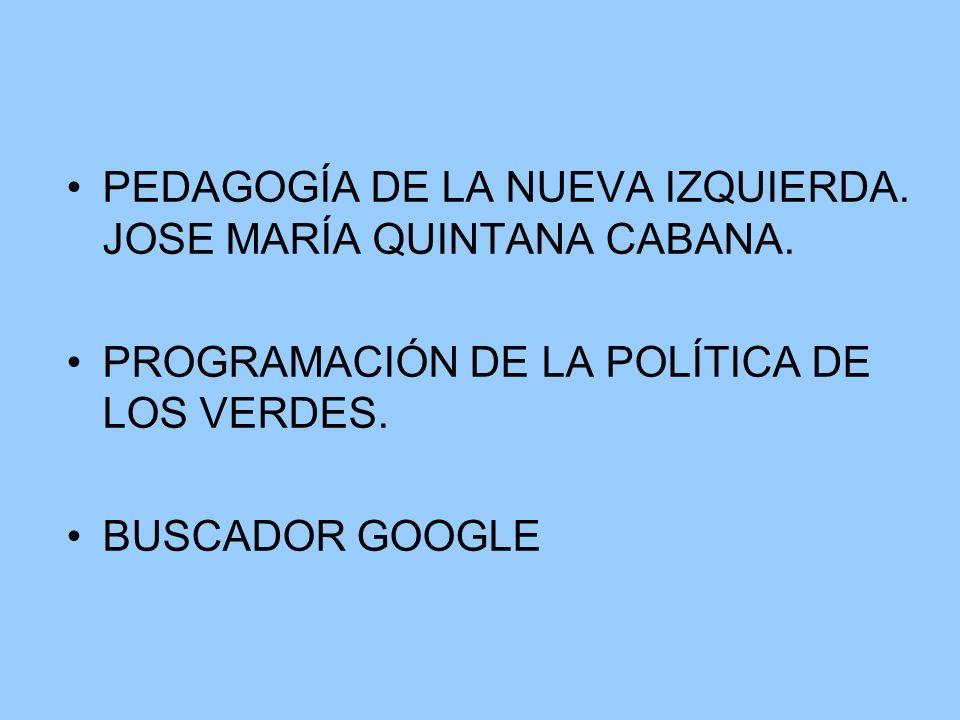 PEDAGOGÍA DE LA NUEVA IZQUIERDA. JOSE MARÍA QUINTANA CABANA. PROGRAMACIÓN DE LA POLÍTICA DE LOS VERDES. BUSCADOR GOOGLE