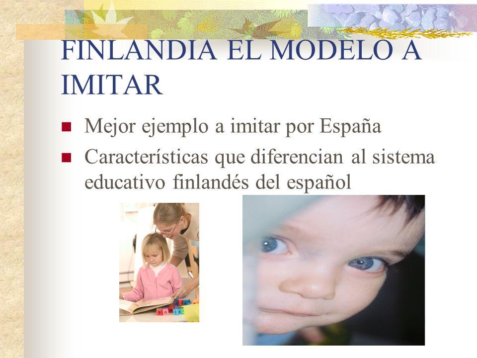 FINLANDIA EL MODELO A IMITAR Mejor ejemplo a imitar por España Características que diferencian al sistema educativo finlandés del español