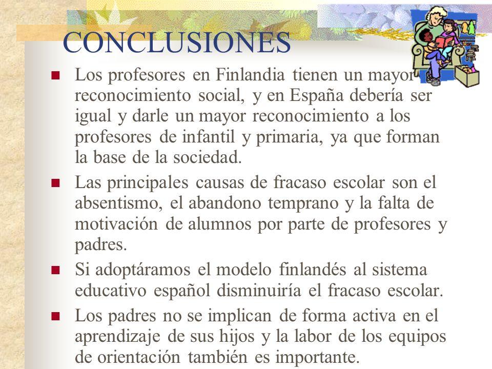 CONCLUSIONES Los profesores en Finlandia tienen un mayor reconocimiento social, y en España debería ser igual y darle un mayor reconocimiento a los pr