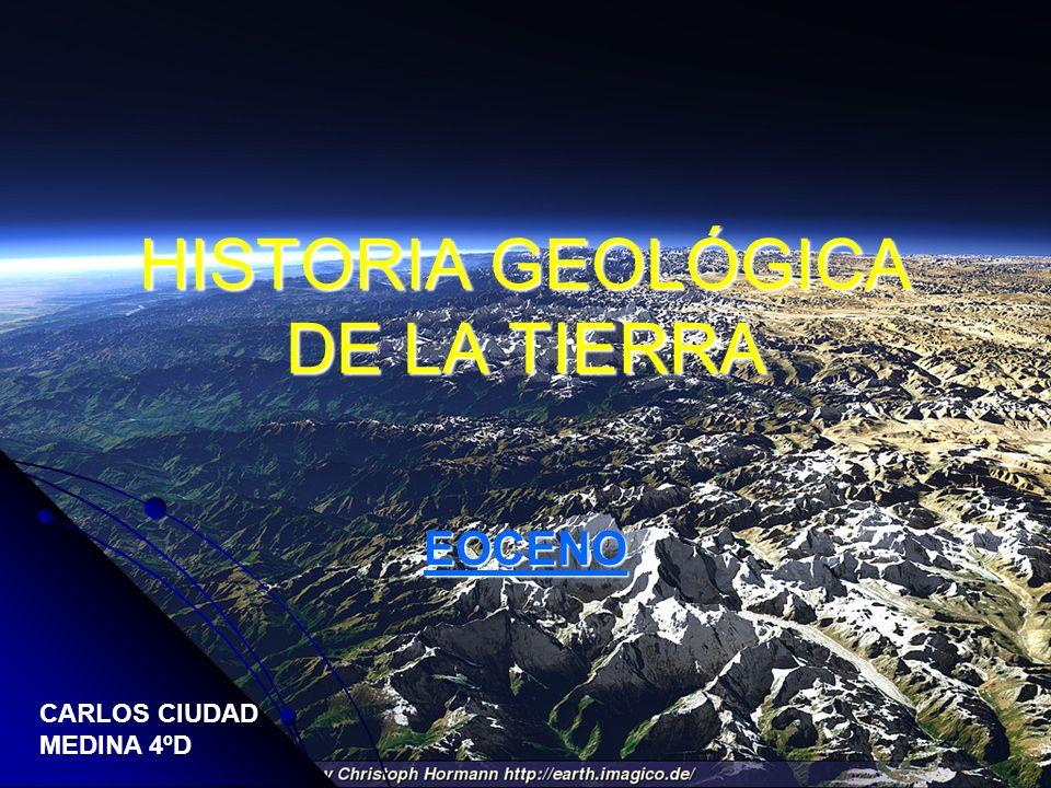 HISTORIA GEOLÓGICA DE LA TIERRA EOCENO CARLOS CIUDAD MEDINA 4ºD