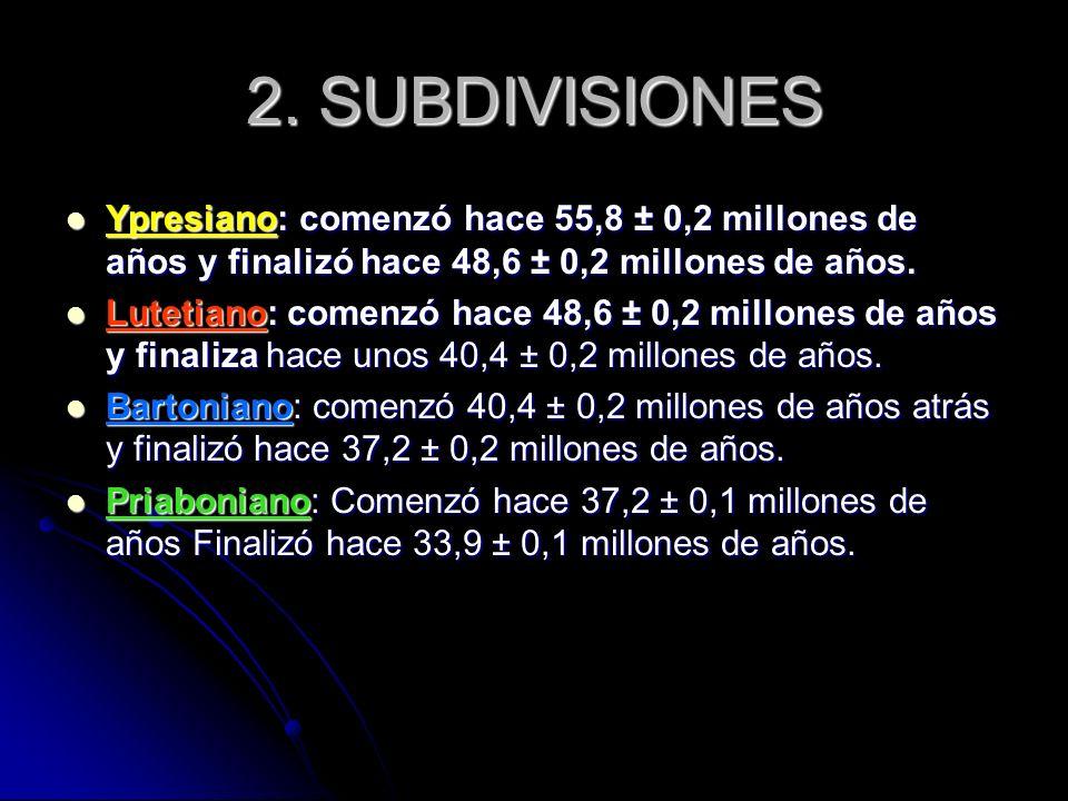 2. SUBDIVISIONES Ypresiano: comenzó hace 55,8 ± 0,2 millones de años y finalizó hace 48,6 ± 0,2 millones de años. Lutetiano: comenzó hace 48,6 ± 0,2 m