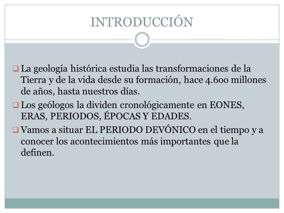 INTRODUCCIÓN La geología histórica estudia las transformaciones de la Tierra y de la vida desde su formación, hace 4.6oo millones de años, hasta nuest