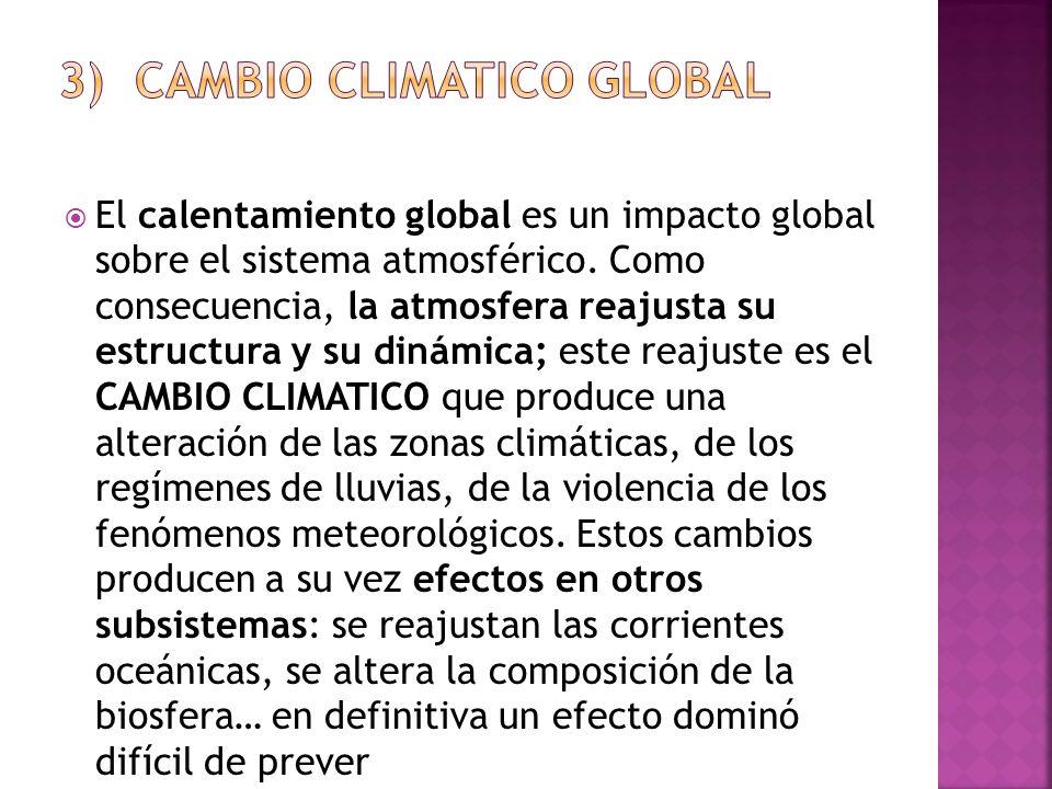 El calentamiento global es un impacto global sobre el sistema atmosférico. Como consecuencia, la atmosfera reajusta su estructura y su dinámica; este