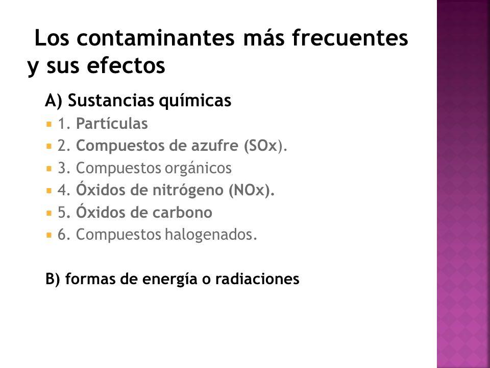 A) Sustancias químicas 1. Partículas 2. Compuestos de azufre (SOx). 3. Compuestos orgánicos 4. Óxidos de nitrógeno (NOx). 5. Óxidos de carbono 6. Comp