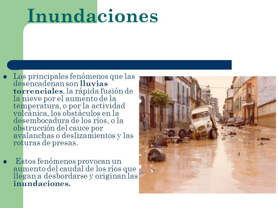 Inundaciones Los principales fenómenos que las desencadenan son lluvias torrenciales, la rápida fusión de la nieve por el aumento de la temperatura, o