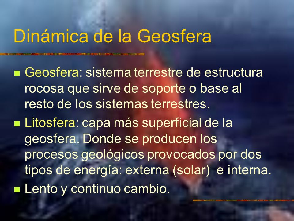 Dinámica de la Geosfera Geosfera: sistema terrestre de estructura rocosa que sirve de soporte o base al resto de los sistemas terrestres. Litosfera: c