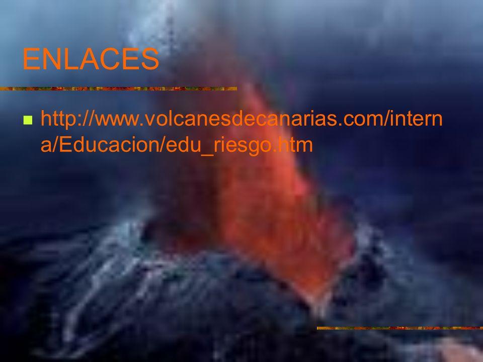 ENLACES http://www.volcanesdecanarias.com/intern a/Educacion/edu_riesgo.htm