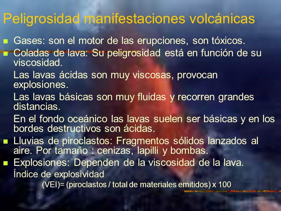 Peligrosidad manifestaciones volcánicas Gases: son el motor de las erupciones, son tóxicos. Coladas de lava: Su peligrosidad está en función de su vis