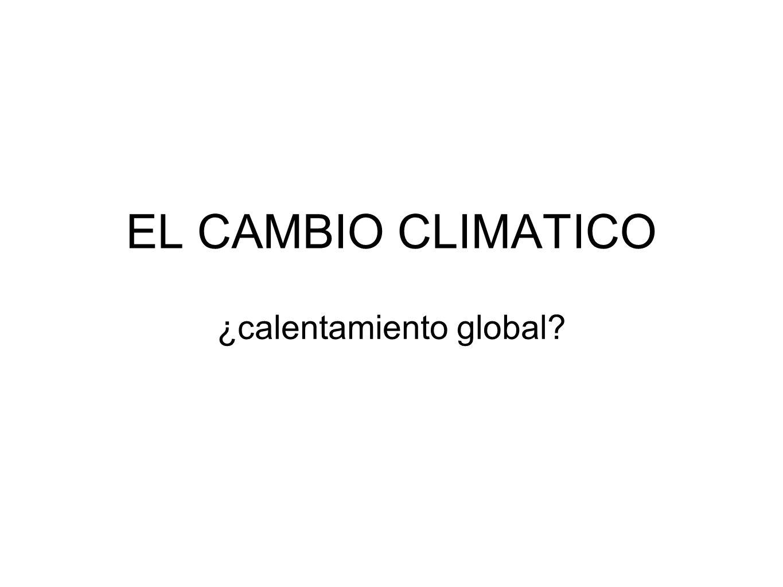 EL CAMBIO CLIMATICO ¿calentamiento global?