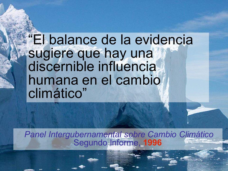 El balance de la evidencia sugiere que hay una discernible influencia humana en el cambio climático Panel Intergubernamental sobre Cambio Climático Se