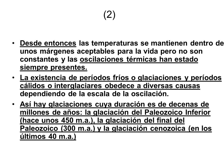 (2) Desde entonces las temperaturas se mantienen dentro de unos márgenes aceptables para la vida pero no son constantes y las oscilaciones térmicas ha