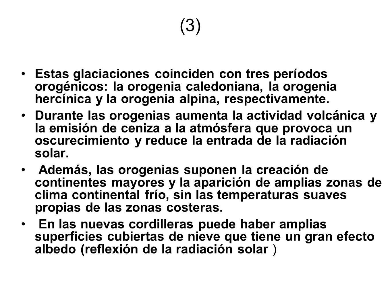 (3) Estas glaciaciones coinciden con tres períodos orogénicos: la orogenia caledoniana, la orogenia hercínica y la orogenia alpina, respectivamente. D