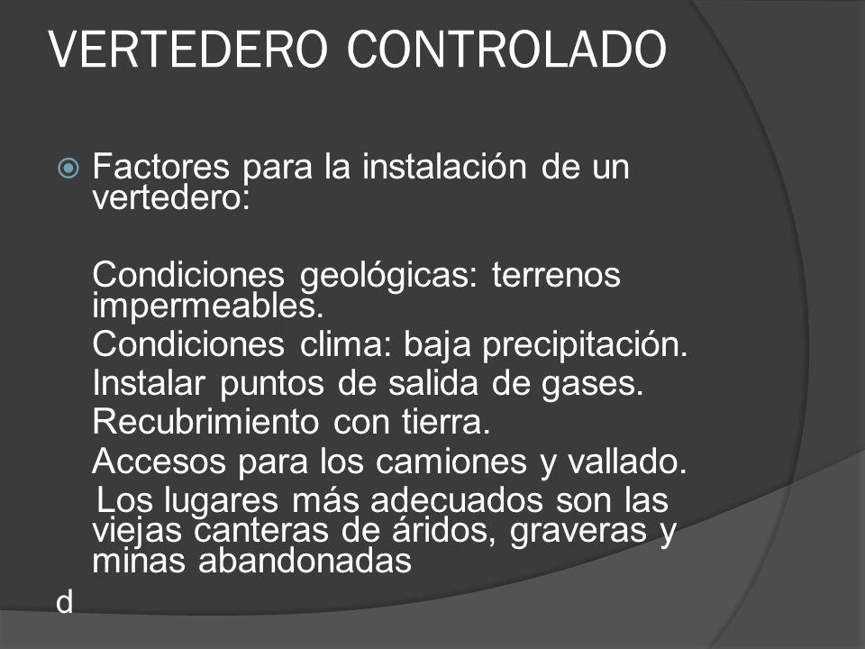 Factores para la instalación de un vertedero: Condiciones geológicas: terrenos impermeables. Condiciones clima: baja precipitación. Instalar puntos de