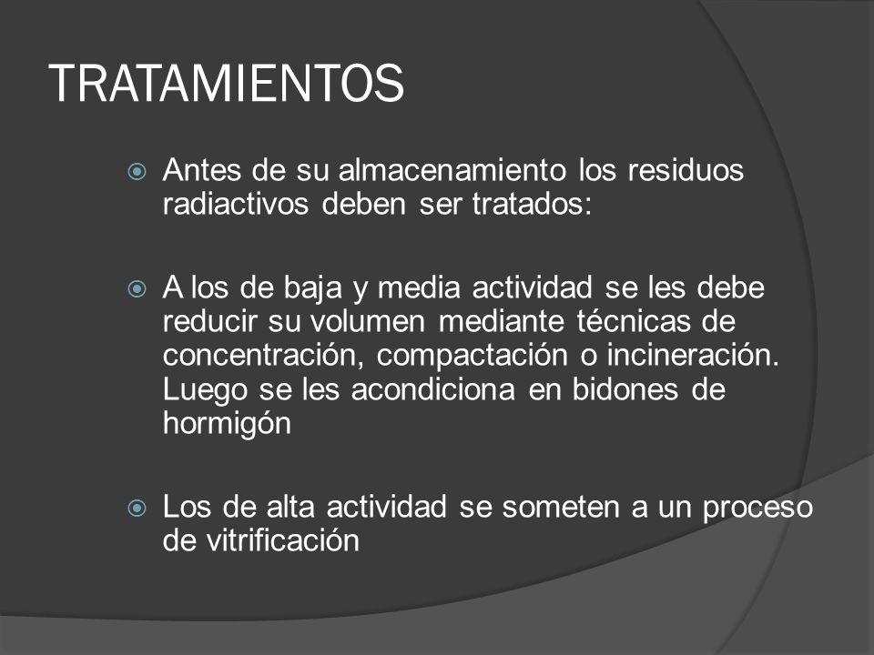 TRATAMIENTOS Antes de su almacenamiento los residuos radiactivos deben ser tratados: A los de baja y media actividad se les debe reducir su volumen me