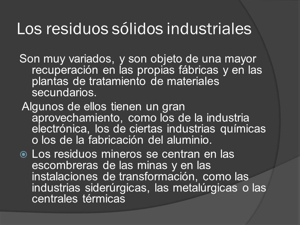 Los residuos sólidos industriales Son muy variados, y son objeto de una mayor recuperación en las propias fábricas y en las plantas de tratamiento de