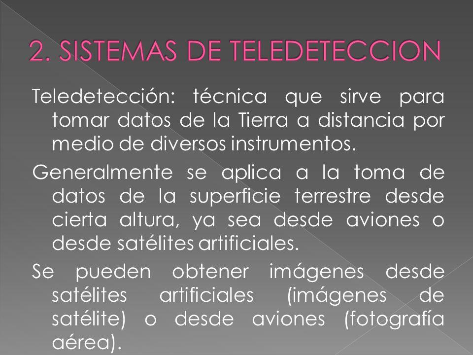 Teledetección: técnica que sirve para tomar datos de la Tierra a distancia por medio de diversos instrumentos.