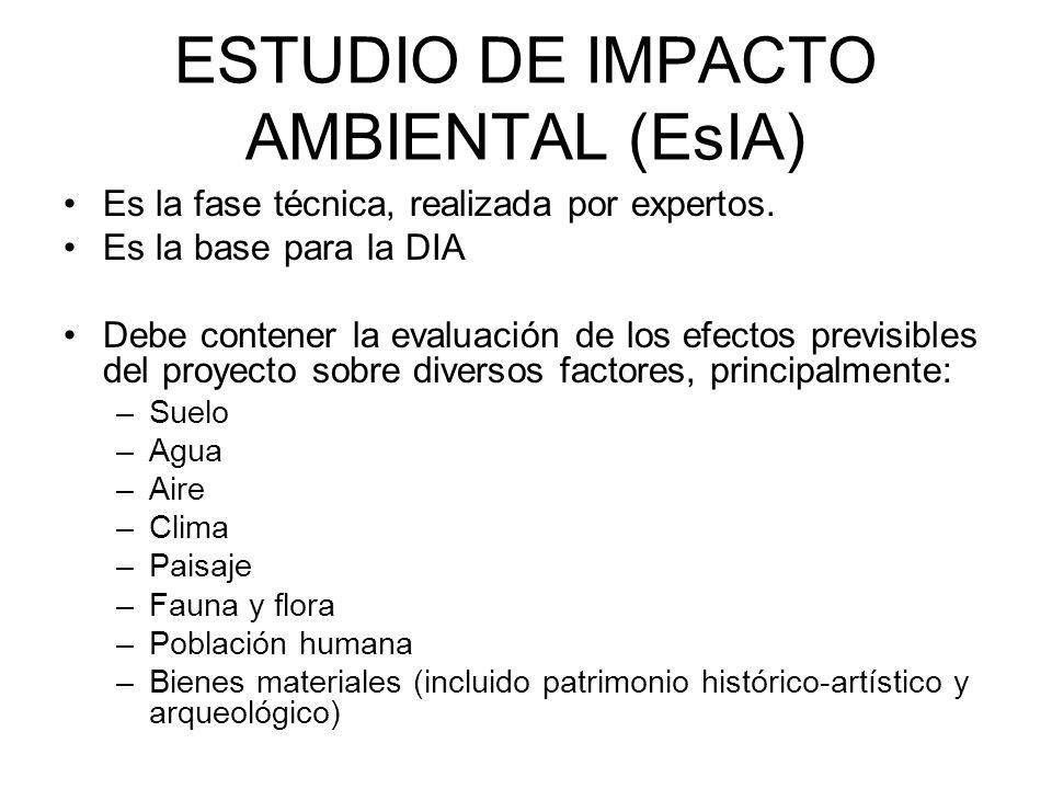 ESTUDIO DE IMPACTO AMBIENTAL (EsIA) Es la fase técnica, realizada por expertos. Es la base para la DIA Debe contener la evaluación de los efectos prev