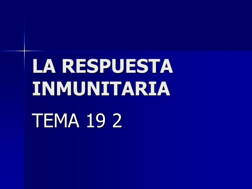 LA RESPUESTA INMUNITARIA TEMA 19 2