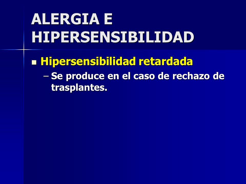 Hipersensibilidad retardada Hipersensibilidad retardada –Se produce en el caso de rechazo de trasplantes.