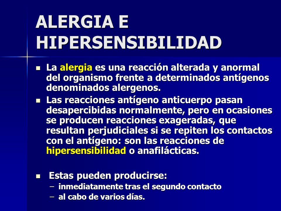 ALERGIA E HIPERSENSIBILIDAD La alergia es una reacción alterada y anormal del organismo frente a determinados antígenos denominados alergenos. La aler