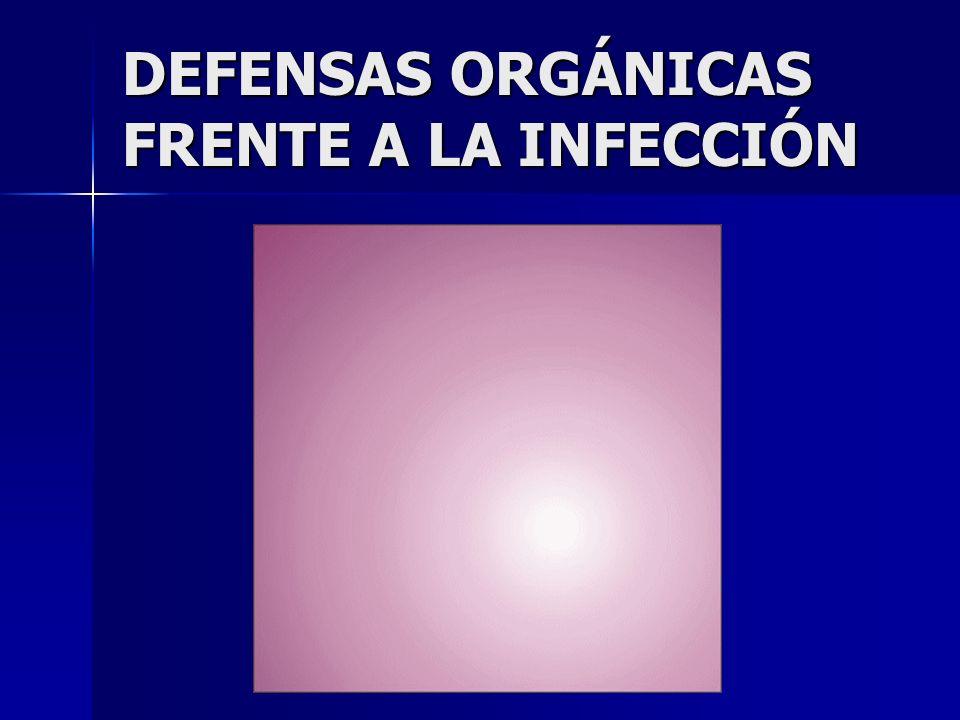 DEFENSAS ORGÁNICAS FRENTE A LA INFECCIÓN