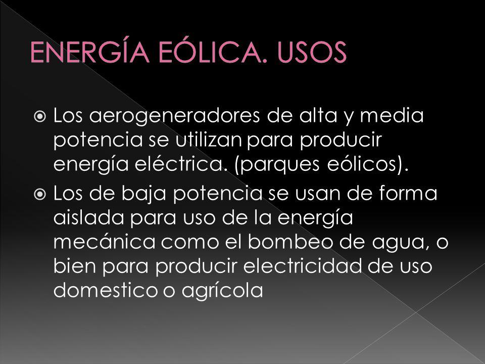 Los aerogeneradores de alta y media potencia se utilizan para producir energía eléctrica. (parques eólicos). Los de baja potencia se usan de forma ais