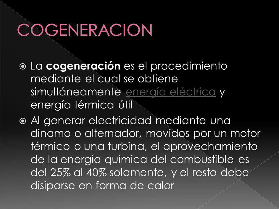 La cogeneración es el procedimiento mediante el cual se obtiene simultáneamente energía eléctrica y energía térmica útilenergía eléctrica Al generar e