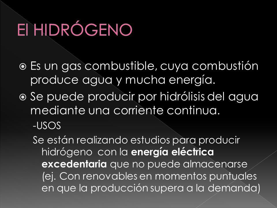 VENTAJAS La combustión del hidrógeno no es contaminante El hidrogeno es fácil de almacenar y transportar por tuberías INCONVENIENTES Es muy explosivo y su almacenaje y transporte pueden ser peligrosos A día de hoy está en fase de investigación y experimentación