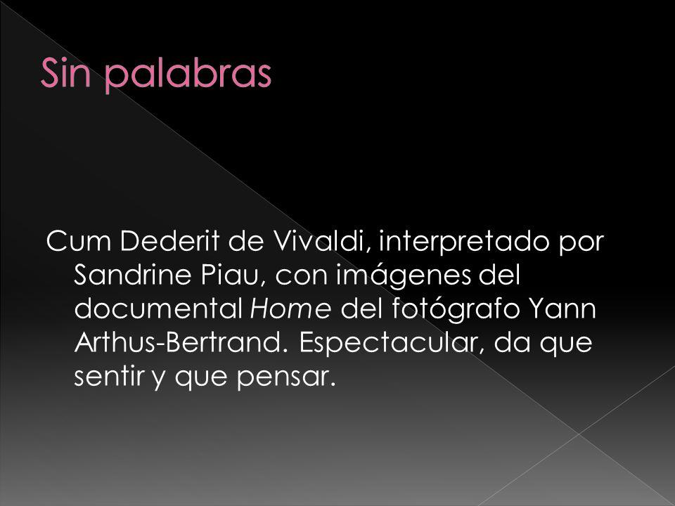 Cum Dederit de Vivaldi, interpretado por Sandrine Piau, con imágenes del documental Home del fotógrafo Yann Arthus-Bertrand. Espectacular, da que sent