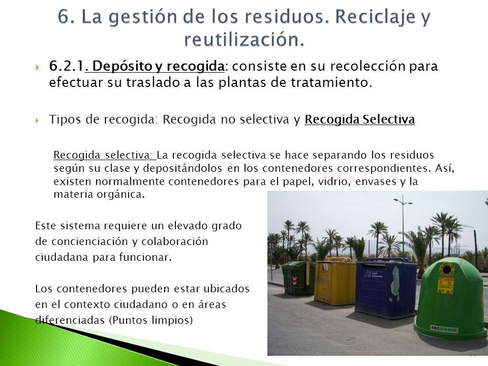 6.2.1. Depósito y recogida: consiste en su recolección para efectuar su traslado a las plantas de tratamiento. Tipos de recogida: Recogida no selectiv