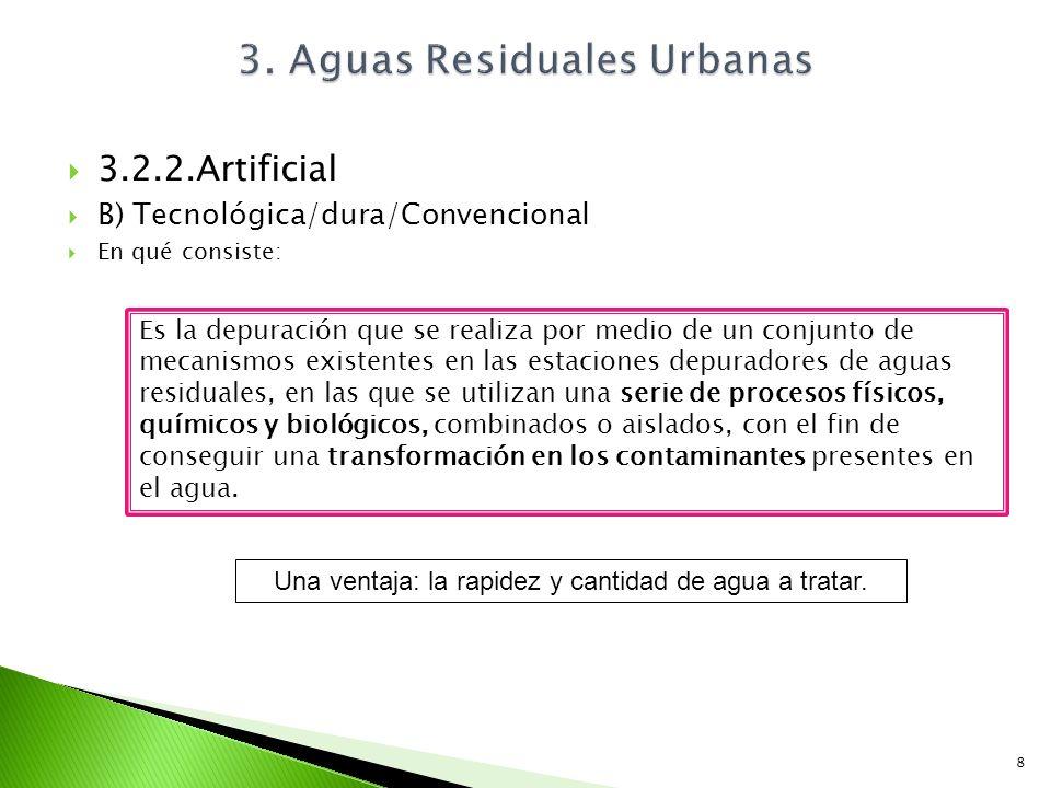 3.2.2.Artificial B) Tecnológica/dura/Convencional En qué consiste: 8 Es la depuración que se realiza por medio de un conjunto de mecanismos existentes