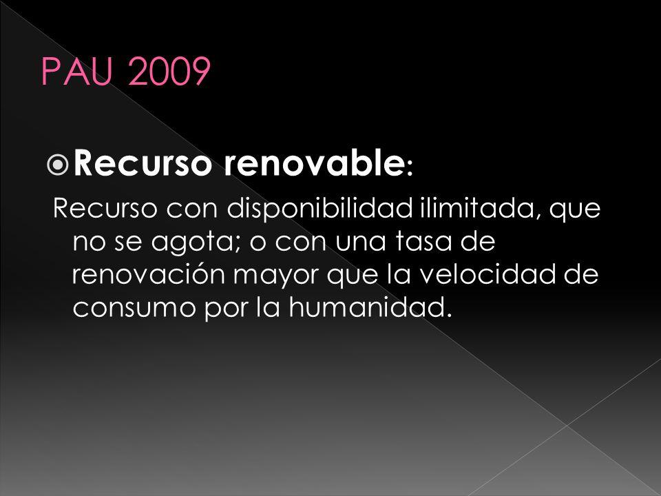 Recurso renovable : Recurso con disponibilidad ilimitada, que no se agota; o con una tasa de renovación mayor que la velocidad de consumo por la human