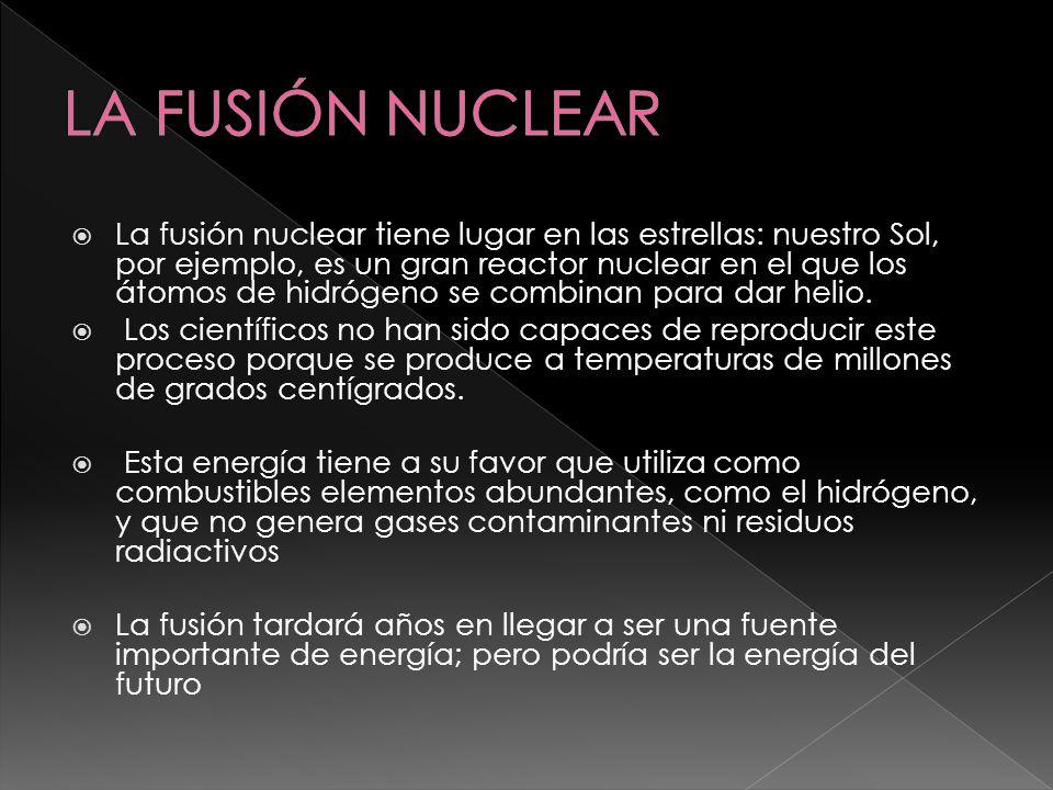 La fusión nuclear tiene lugar en las estrellas: nuestro Sol, por ejemplo, es un gran reactor nuclear en el que los átomos de hidrógeno se combinan par