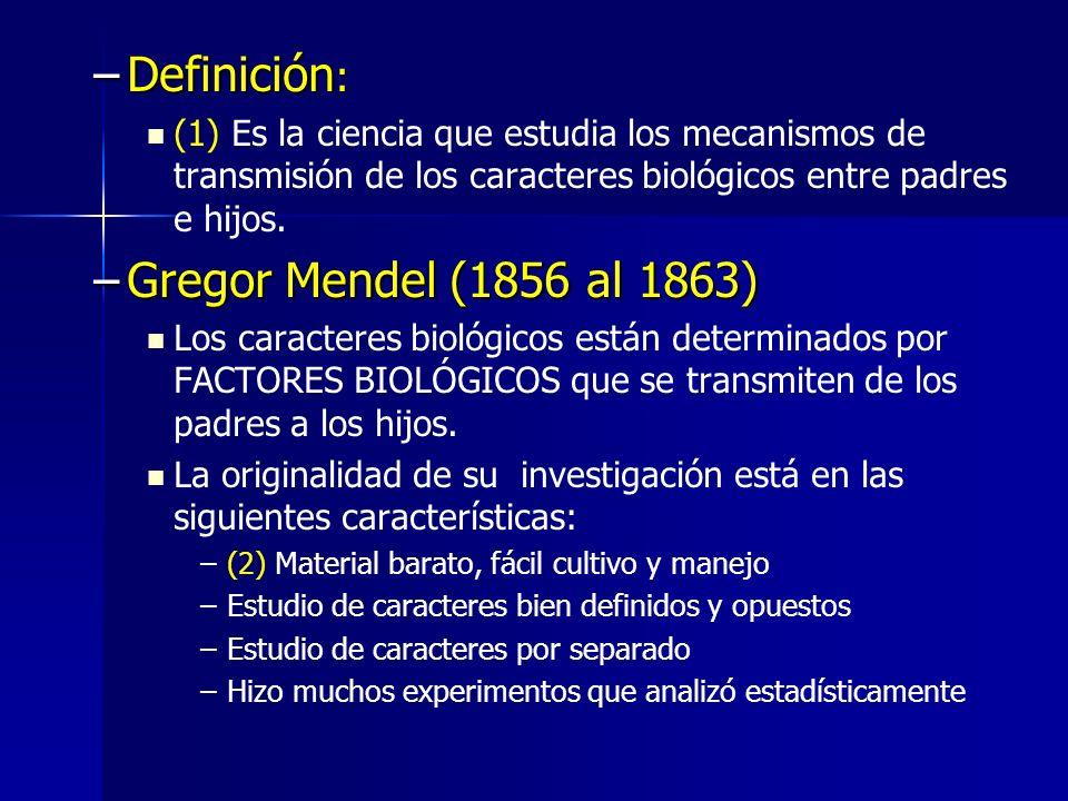 –Definición : (1) Es la ciencia que estudia los mecanismos de transmisión de los caracteres biológicos entre padres e hijos. –Gregor Mendel (1856 al 1