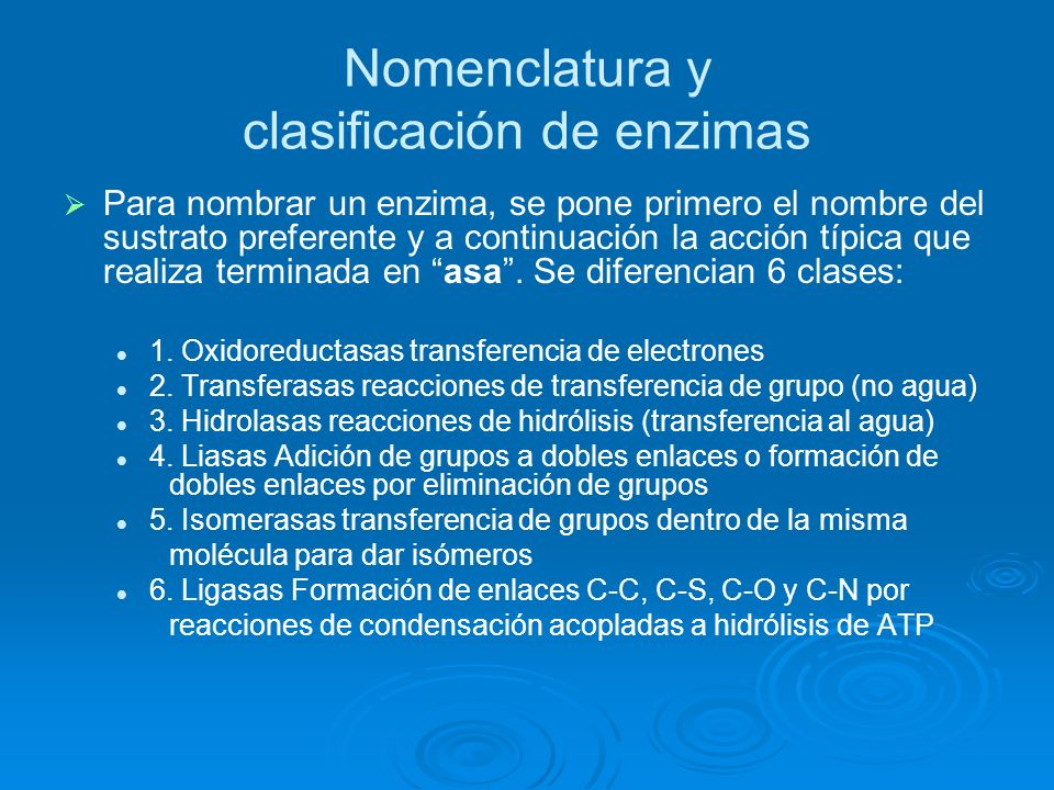 Nomenclatura y clasificación de enzimas Para nombrar un enzima, se pone primero el nombre del sustrato preferente y a continuación la acción típica qu