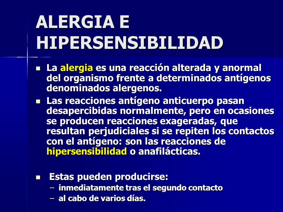 ALERGIA E HIPERSENSIBILIDAD La alergia es una reacción alterada y anormal del organismo frente a determinados antígenos denominados alergenos.