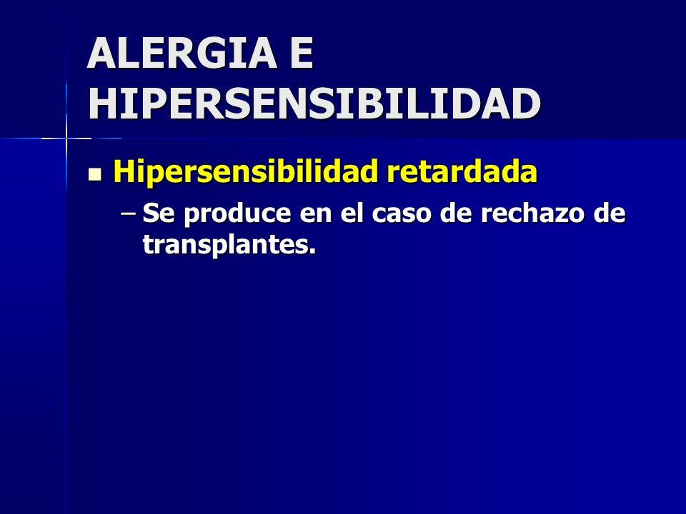 Hipersensibilidad retardada Hipersensibilidad retardada –Se produce en el caso de rechazo de transplantes.