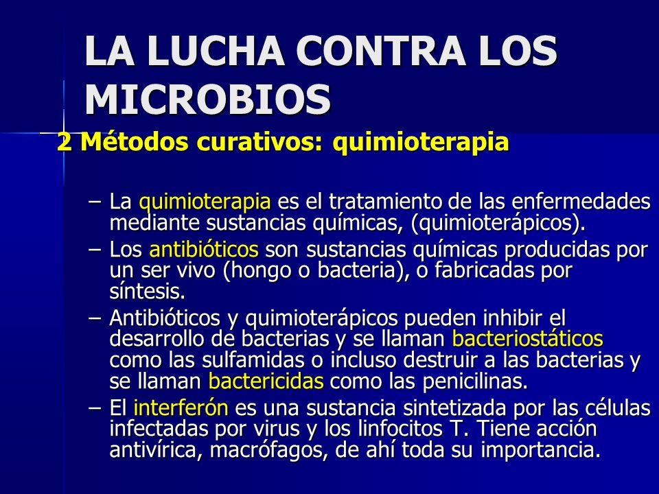 LA LUCHA CONTRA LOS MICROBIOS 2 Métodos curativos: quimioterapia –La quimioterapia es el tratamiento de las enfermedades mediante sustancias químicas, (quimioterápicos).