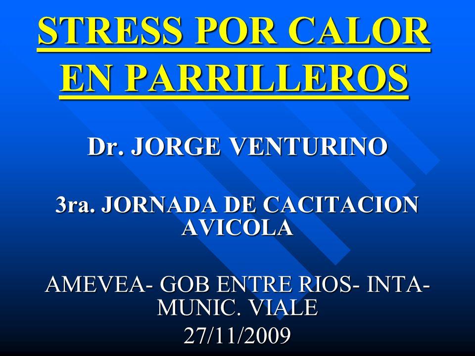 STRESS POR CALOR EN PARRILLEROS Dr. JORGE VENTURINO 3ra. JORNADA DE CACITACION AVICOLA AMEVEA- GOB ENTRE RIOS- INTA- MUNIC. VIALE 27/11/2009