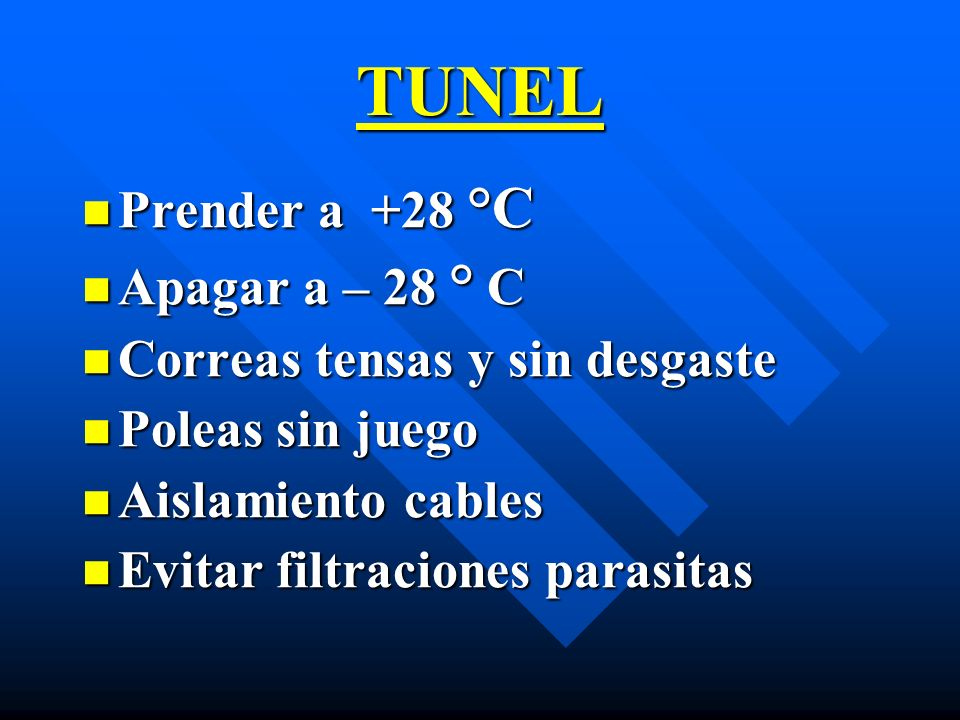 TUNEL Prender a +28 °C Prender a +28 °C Apagar a – 28 ° C Apagar a – 28 ° C Correas tensas y sin desgaste Correas tensas y sin desgaste Poleas sin jue